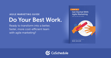 How To Get Started With Agile Marketing And Do Better Work - @CoSchedule