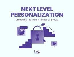Next Level Personalization: Unlocking The Power of Interaction Studio