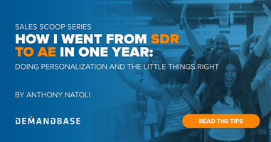 Sales Scoop: How I Went from SDR to AE in One Year (Doing Personalization and the Little Things Right)   Account-Based Marketing – Demandbase