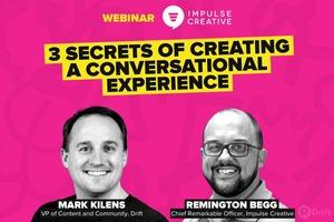 Webinar: 3 Secrets of Creating a Conversational Experience