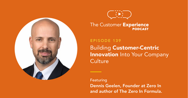 Building Customer-Centric Innovation Into Your Company Culture