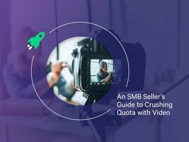 An SMB Seller's Guide to Crushing Quota with Video