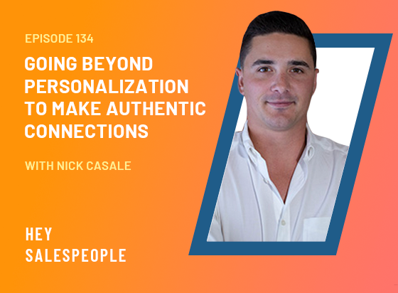 Going Beyond Personalization to Make Authentic Connections with Nick Casale