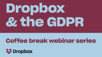 Dropbox & the GDPR: Privacy & Security foundations for GDPR readiness