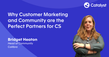 Why Customer Marketing and Community are the perfect partners for Customer Success