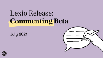 Lexio Release: Add a Human Touch to Your Stories with Commenting