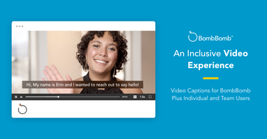 An Inclusive Video Experience: Video Captions for BombBomb Plus Users