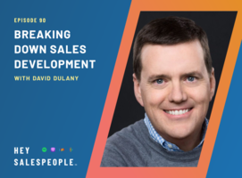 Breaking Down Sales Development with David Dulany {Hey Salespeople Podcast}