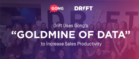 """Drift Uses Gong's""""GOLDMINE OF DATA"""" to Increase Sales Productivity"""