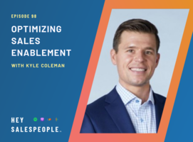 Optimizing Sales Enablement with Kyle Coleman {Hey Salespeople Podcast}