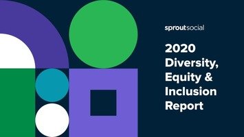 Sprout Social's 2020 Diversity, Equity and Inclusion Report