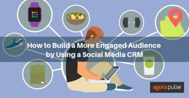 How to Build a More Engaged Audience by Using a Social Media CRM