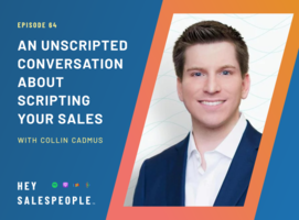 An Unscripted Conversation about Scripting Your Sales Process {Hey Salespeople}
