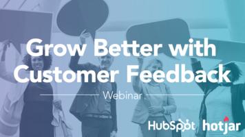 Grow Better with Customer Feedback | Webinar with HubSpot & Hotjar