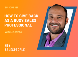How to Give Back as a Busy Sales Professional with JC Otero