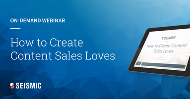 Seismic | How to Create Content that Sales Loves