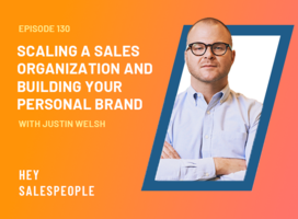 Scaling a Sales Organization and Building Your Personal Brand with Justin Welsh
