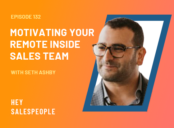 Motivating Your Remote Inside Sales Team with Seth Ashby