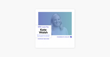 NPS I Love You: A Customer Success Podcast by Catalyst: E44- Doing More With Less (With Kate Walsh, VP of Customer Success and Support at Klaviyo) on Apple Podcasts