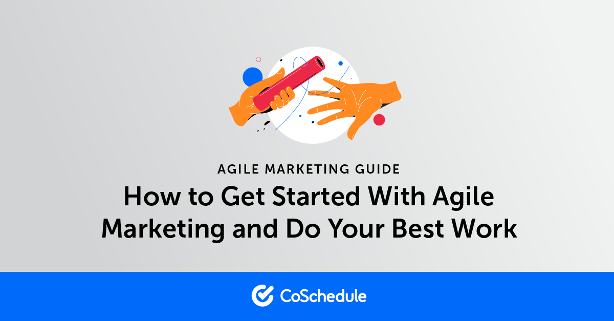 Agile Marketing: How to Get Started and Do Your Best Work