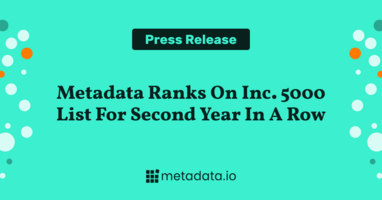 Metadata Selected Second Year in a Row for Inc. 5000 List, With 3-Year Revenue Growth of 420%