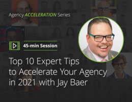 Top 10 Expert Tips to Accelerate Your Agency in 2021 with Jay Baer