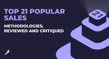 Top 21 Popular Sales Methodologies, Reviewed and Critiqued