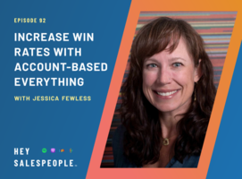Increase Win Rates with Account Based Everything with Jessica Fewless {Hey Salespeople Podcast}
