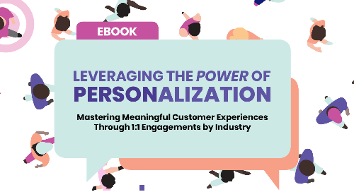 Leveraging the Power of Personalization: Mastering Meaningful Customer Experiences Through 1:1 Engagements