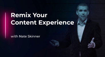 Remix Your Content Experience with Nate Skinner