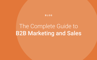 The Complete Guide to B2B Marketing and Sales