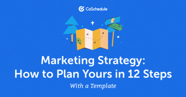Marketing Strategy: How to Plan Yours in 12 Steps With a Template