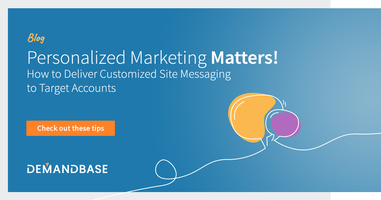 Personalized Marketing Matters! How to Deliver Customized Messaging to Target Accounts | Account-Based Marketing – Demandbase