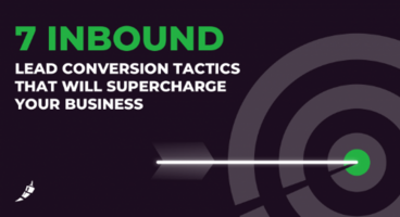 7 Inbound Lead Conversion Tactics That Will Supercharge Your Business