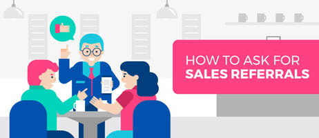 How to Get More Sales Referrals (Hint: You Have to Ask for Them)