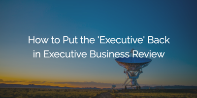 How to Put the 'Executive' Back in Executive Business Review | Customer Success and Product Experience Software | Gainsight