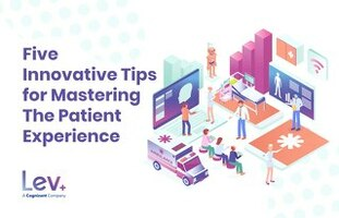 Five Tips For Mastering the Patient Experience