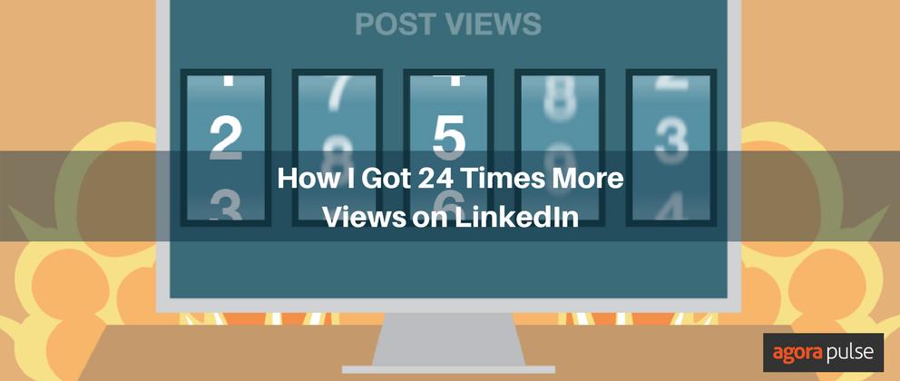 How I Got 24 Times More Views on LinkedIn