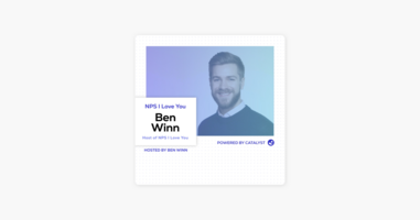 NPS I Love You: A Customer Success Podcast by Catalyst: E46- NPS I Loved You (With Ben Winn, Host of NPS I Love You) on Apple Podcasts
