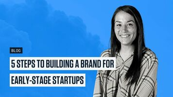 5 Steps To Building a Brand For Early-Stage Startups