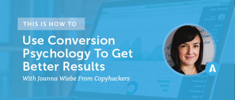 Using Conversion Psychology To Get Results With Joanna Wiebe