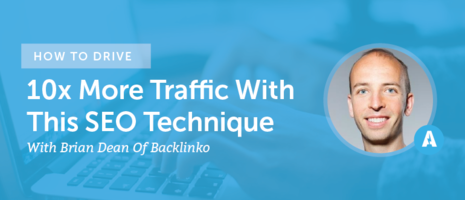 How To Drive 10x More Traffic With Brian Dean Of Backlinko
