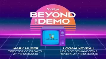 Beyond the Demo with Metadata.io