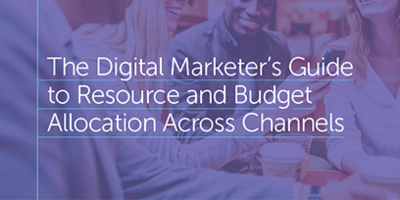 The Digital Marketer's Guide to Resource and Budget Allocation Across Channels