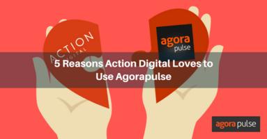 5 Reasons Action Digital Loves to Use Agorapulse